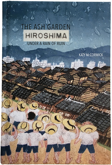 View of Bookcover: The Ash Garden: Hiroshima Under A Rain of Ruin
